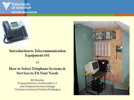 Introduction to Telecommunication Equipment 101 or How to Select Telephone Systems & Services to Fit Your Needs Bill Brackin Program Director, North Sound.
