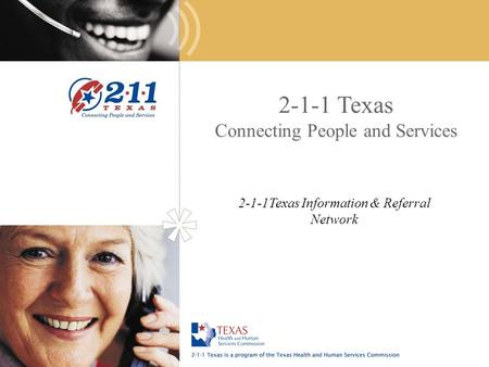 2-1-1 Texas Connecting People and Services 2-1-1Texas Information & Referral Network.