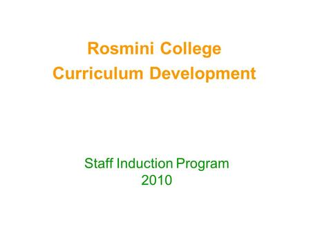 Rosmini College Curriculum Development Staff Induction Program 2010.