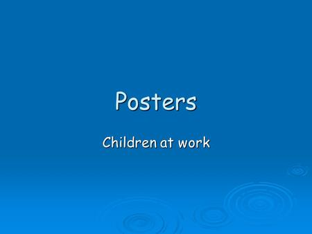 Posters Children at work. Habits of mind Applying past knowledge to new situations Children in groups had five tasks in producing posters. This is the.