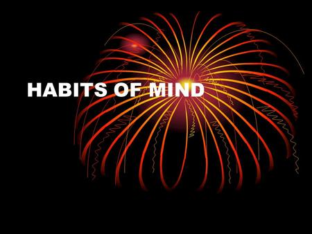 HABITS OF MIND. YEAR 9 Key competencies Multiple Intelligences Each person is able to learn All humans are born with eight different intelligences Each.