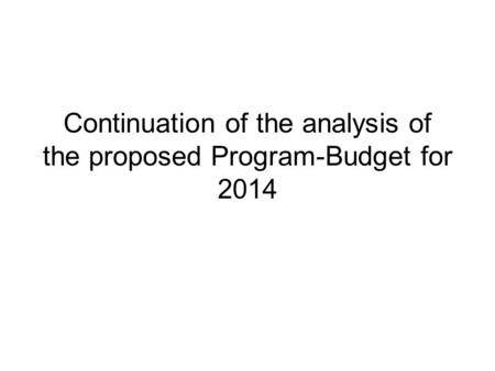 Continuation of the analysis of the proposed Program-Budget for 2014.
