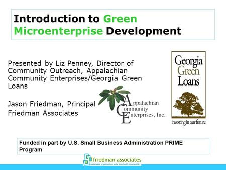 Introduction to Green Microenterprise Development Presented by Liz Penney, Director of Community Outreach, Appalachian Community Enterprises/Georgia Green.