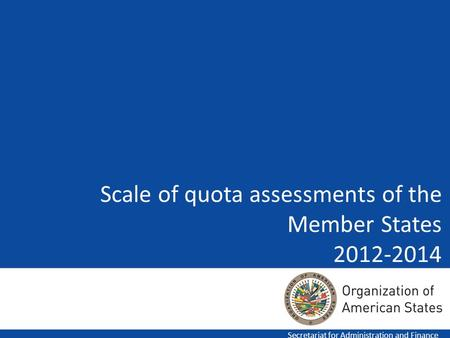 Scale of quota assessments of the Member States 2012-2014 Secretariat for Administration and Finance.
