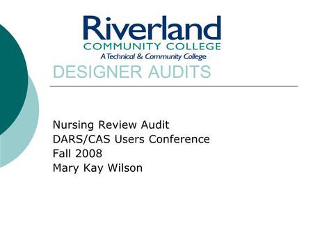 DESIGNER AUDITS Nursing Review Audit DARS/CAS Users Conference Fall 2008 Mary Kay Wilson.