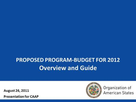 1 PROPOSED PROGRAM-BUDGET FOR 2012 Overview and Guide August 26, 2011 Presentation for CAAP.