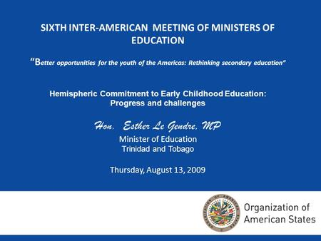 SIXTH INTER-AMERICAN MEETING OF MINISTERS OF EDUCATION B etter opportunities for the youth of the Americas: Rethinking secondary education Hemispheric.