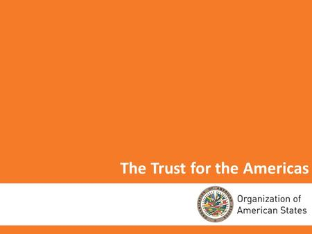 1 The Trust for the Americas. Nonprofit 501(c) (3) organization established in 1997 and affiliated with the OAS through a cooperative agreement. Headquartered.