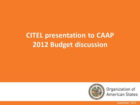 CITEL presentation to CAAP 2012 Budget discussion September 2011.