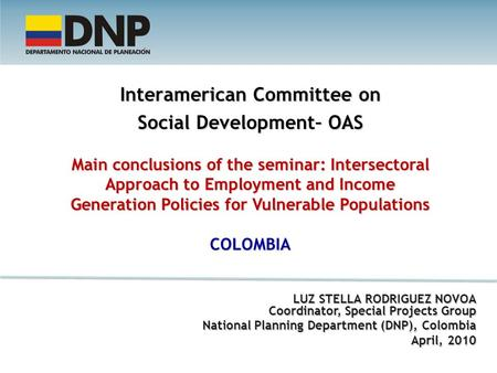 Interamerican Committee on Social Development– OAS Main conclusions of the seminar: Intersectoral Approach to Employment and Income Generation Policies.