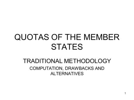 1 QUOTAS OF THE MEMBER STATES TRADITIONAL METHODOLOGY COMPUTATION, DRAWBACKS AND ALTERNATIVES.