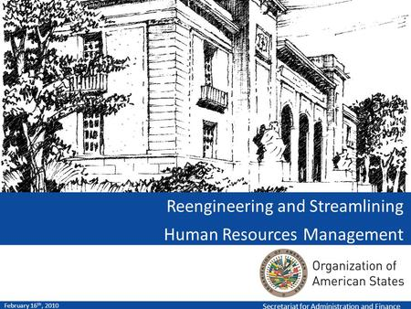 Secretariat for Administration and Finance February 16 th, 2010 Reengineering and Streamlining Human Resources Management.