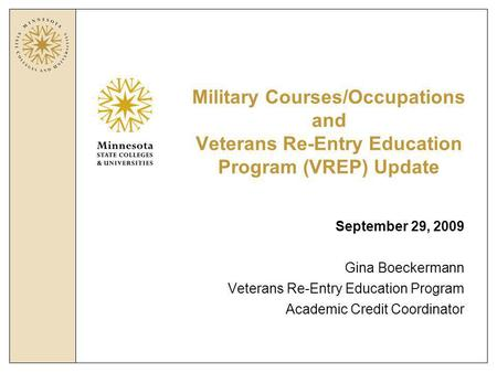 Military Courses/Occupations and Veterans Re-Entry Education Program (VREP) Update September 29, 2009 Gina Boeckermann Veterans Re-Entry Education Program.