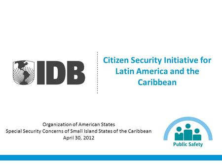 Citizen Security Initiative for Latin America and the Caribbean Organization of American States Special Security Concerns of Small Island States of the.