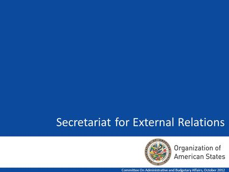 Secretariat for External Relations Committee On Administrative and Budgetary Affairs, October 2012.