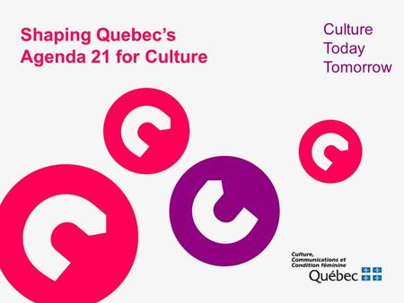 Shaping Quebecs Agenda 21 for Culture Culture Today Tomorrow.