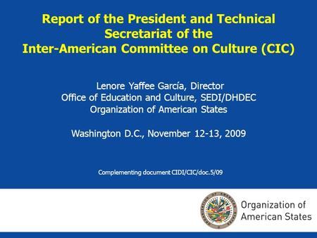 Report of the President and Technical Secretariat of the Inter-American Committee on Culture (CIC) Lenore Yaffee García, Director Office of Education and.