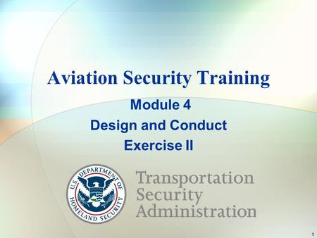 Aviation Security Training Module 4 Design and Conduct Exercise II 1.