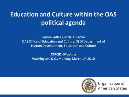 Education and Culture within the OAS political agenda Lenore Yaffee García, Director OAS Office of Education and Culture, SEDI Department of Human Development,
