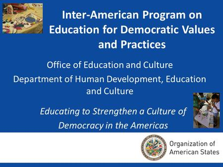Inter-American Program on Education for Democratic Values and Practices Office of Education and Culture Department of Human Development, Education and.