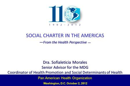 Pan American Health Organization Washington, D.C. October 2, 2012 SOCIAL CHARTER IN THE AMERICAS From the Health Perspective From the Health Perspective.