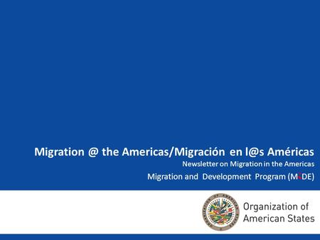 the Americas/Migración en Américas Newsletter on Migration in the Americas Migration and Development Program (M i DE)