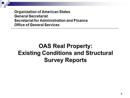 1 Organization of American States General Secretariat Secretariat for Administration and Finance Office of General Services OAS Real Property: Existing.
