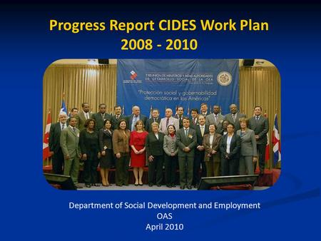 Progress Report CIDES Work Plan 2008 - 2010 Department of Social Development and Employment OAS April 2010.