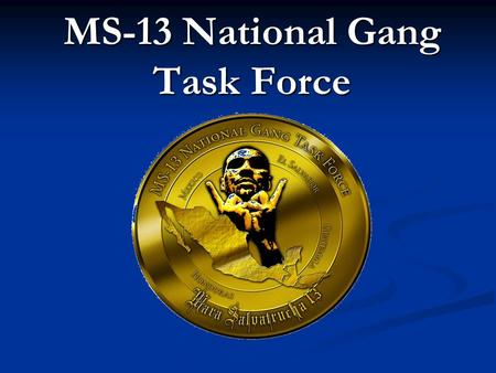 MS-13 National Gang Task Force. AK OH WA CA TX AR IL PA VA MI GAAL OR MT IDID NV UT WY KS OK MN IA LA TN KY IN NC SC FL AZ NM CO NE SD ND WI MO NY MS.