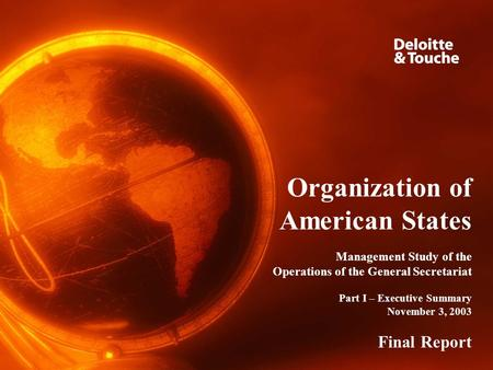 Final Report – November 3, 2003 Organization of American States Management Study of the Operations of the General Secretariat Part I – Executive Summary.