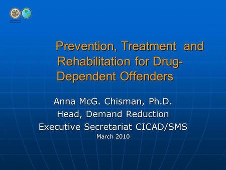 Prevention, Treatment and Rehabilitation for Drug- Dependent Offenders Prevention, Treatment and Rehabilitation for Drug- Dependent Offenders Anna McG.