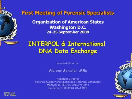 First Meeting of Forensic Specialists Organization of American States Washington D.C. 24-25 September 2009 INTERPOL & International DNA Data Exchange Presentation.