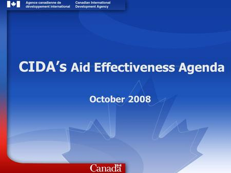 CIDAs Aid Effectiveness Agenda October 2008. 2 Canadian aid program CIDA is the lead agency for development assistance The International Assistance Envelope.