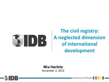 The civil registry: A neglected dimension of international development Mia Harbitz November 2, 2012.