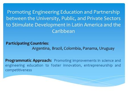 Promoting Engineering Education and Partnership between the University, Public, and Private Sectors to Stimulate Development in Latin America and the Caribbean.