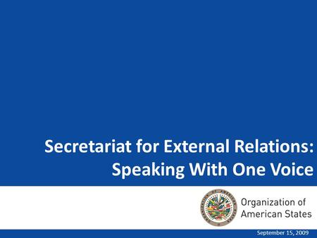 Secretariat for External Relations: Speaking With One Voice September 15, 2009.
