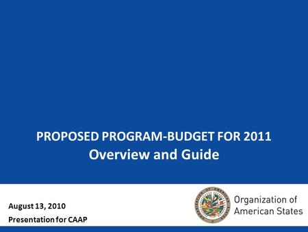 1 PROPOSED PROGRAM-BUDGET FOR 2011 Overview and Guide August 13, 2010 Presentation for CAAP.