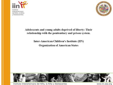 Adolescents and young adults deprived of liberty: Their relationship with the penitentiary and prison system. Inter-American Children's Institute (IIN)