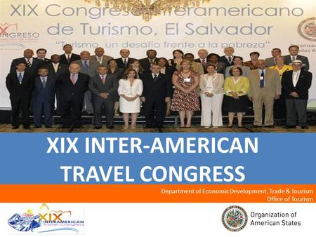 1 XIX INTER-AMERICAN TRAVEL CONGRESS Department of Economic Development, Trade & Tourism Office of Tourism.