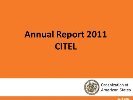 1 April, 2012 Annual Report 2011 CITEL. 2 CITEL IN BRIEF Inter-governmental agency dealing with a variety of key public policy issues such as radio spectrum.