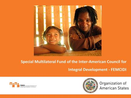Special Multilateral Fund of the Inter-American Council for Integral Development - FEMCIDI.