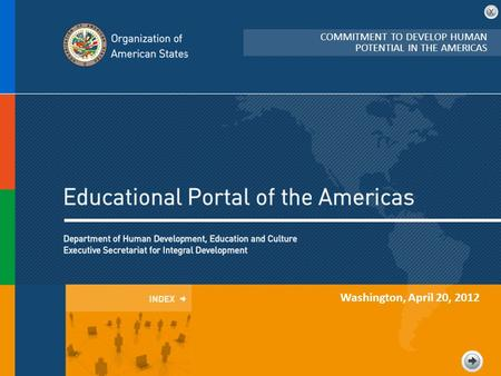 Washington, April 20, 2012 COMMITMENT TO DEVELOP HUMAN POTENTIAL IN THE AMERICAS.