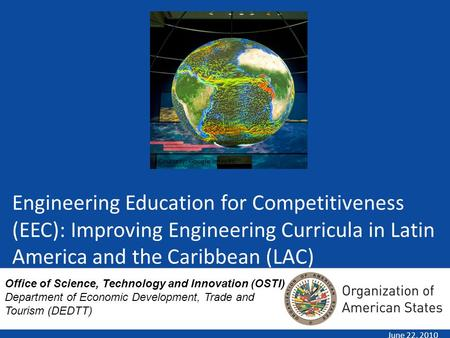 Engineering Education for Competitiveness (EEC): Improving Engineering Curricula in Latin America and the Caribbean (LAC) June 22, 2010 Courtesy: Google.