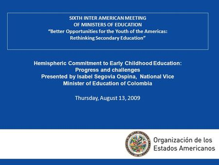SIXTH INTER AMERICAN MEETING OF MINISTERS OF EDUCATION Better Opportunities for the Youth of the Americas: Rethinking Secondary Education Hemispheric Commitment.