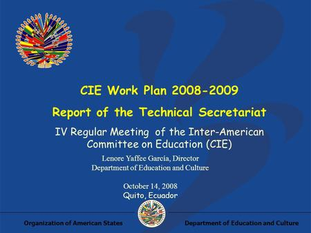 Department of Education and CultureOrganization of American States CIE Work Plan 2008-2009 Report of the Technical Secretariat IV Regular Meeting of the.