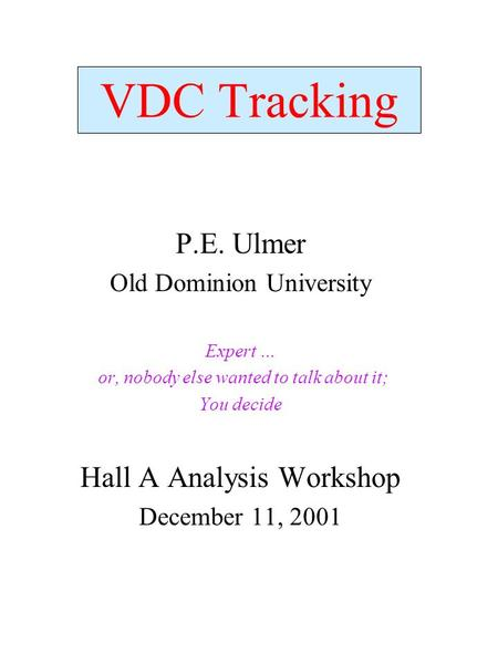 VDC Tracking P.E. Ulmer Old Dominion University Expert … or, nobody else wanted to talk about it; You decide Hall A Analysis Workshop December 11, 2001.