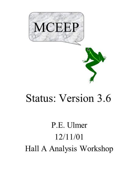 Status: Version 3.6 P.E. Ulmer 12/11/01 Hall A Analysis Workshop MCEEP.