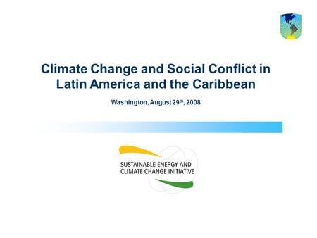 Climate Change and Social Conflict in Latin America and the Caribbean Washington, August 29 th, 2008.