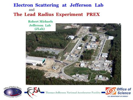 R. Michaels, Jlab TAMU Mar 6, 2012 Electron Scattering at Jefferson Lab and The Lead Radius Experiment PREX Thomas Jefferson National Accelerator.