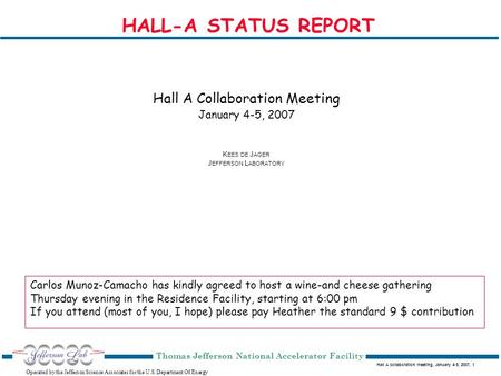 Hall A collaboration meeting, January 4-5, 2007, 1 Operated by the Jefferson Science Associates for the U.S. Department Of Energy Thomas Jefferson National.